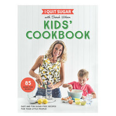 I Quit Sugar: Kids Cookbook by Sarah Wilson